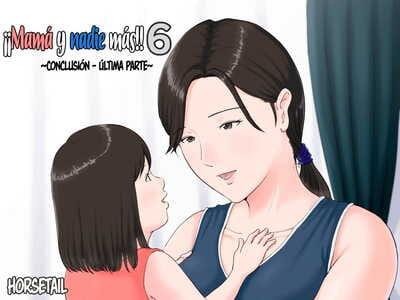 Horsetail Kaa-san Janakya Dame Nanda!! 6 ~Kanketsuhen Kouhen~ - ¡¡Mamá y nadie más!! 6 ~Conclusión - Última..
